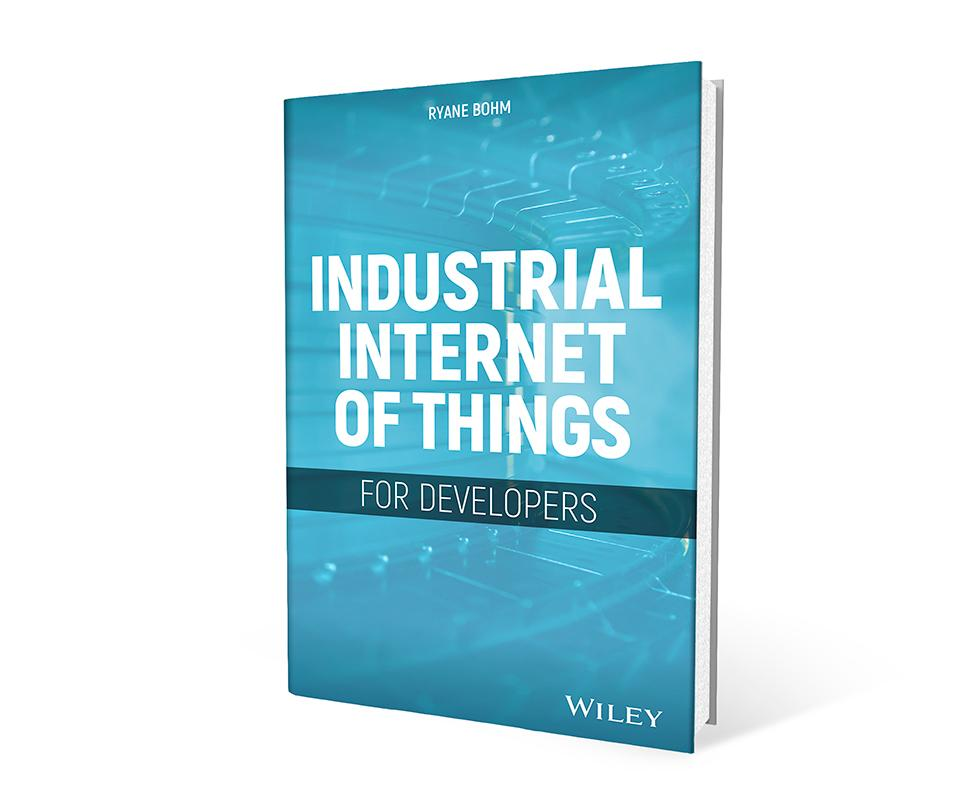 Industrial Internet of Things for Developers by Ryane Bohm